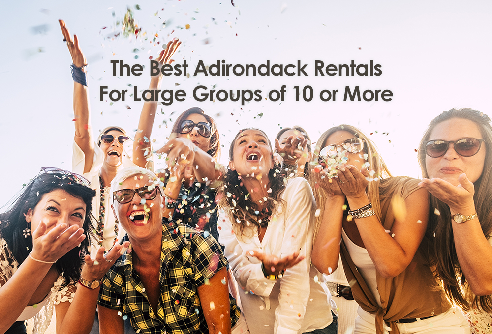 the best adirondack rentals for large groups of 10 or more featured image